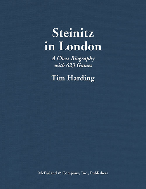 Tim Harding - Steinitz in London, A Chess Biography with 623 Games