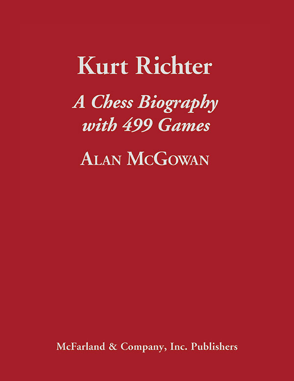 Kurt Richter - A Chess Biography with 499 Games